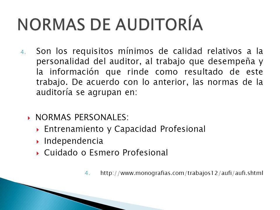 4. Son los requisitos mínimos de calidad relativos a la personalidad del auditor, al trabajo que desempeña y la información que rinde como resultado d