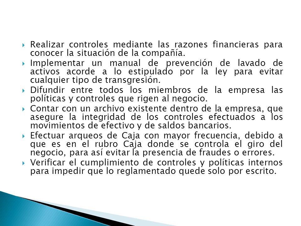 Realizar controles mediante las razones financieras para conocer la situación de la compañía. Implementar un manual de prevención de lavado de activos