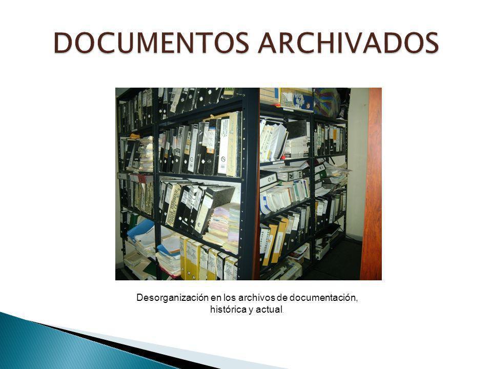 Desorganización en los archivos de documentación, histórica y actual.
