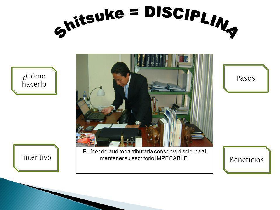 El líder de auditoría tributaria conserva disciplina al mantener su escritorio IMPECABLE. ¿Cómo hacerlo Incentivo Pasos Beneficios
