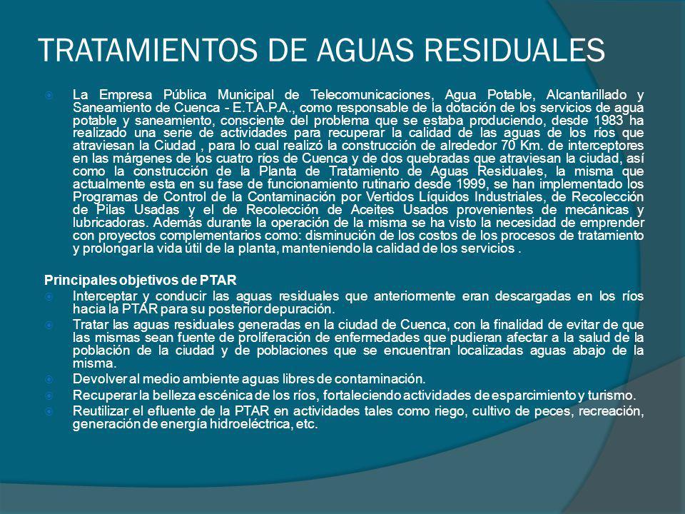 TRATAMIENTOS DE AGUAS RESIDUALES La Empresa Pública Municipal de Telecomunicaciones, Agua Potable, Alcantarillado y Saneamiento de Cuenca - E.T.A.P.A.