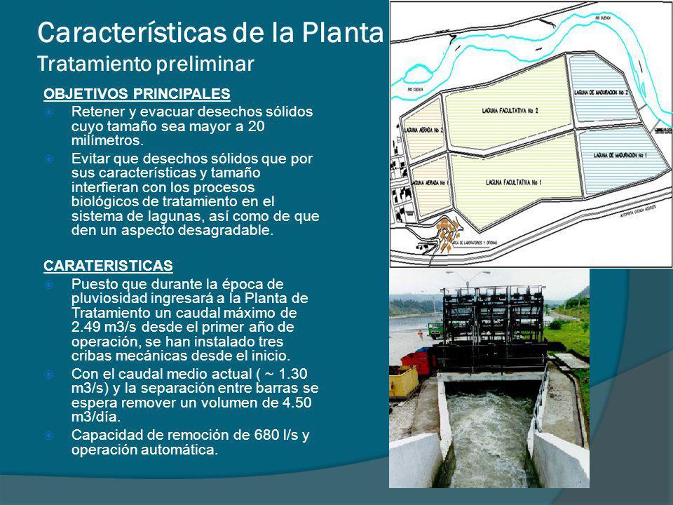 Características de la Planta Tratamiento preliminar OBJETIVOS PRINCIPALES Retener y evacuar desechos sólidos cuyo tamaño sea mayor a 20 milímetros. Ev