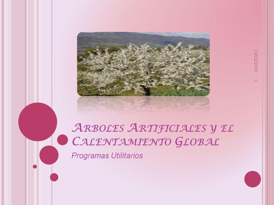 A RBOLES A RTIFICIALES Y EL C ALENTAMIENTO G LOBAL Programas Utilitarios 13/02/2009 1