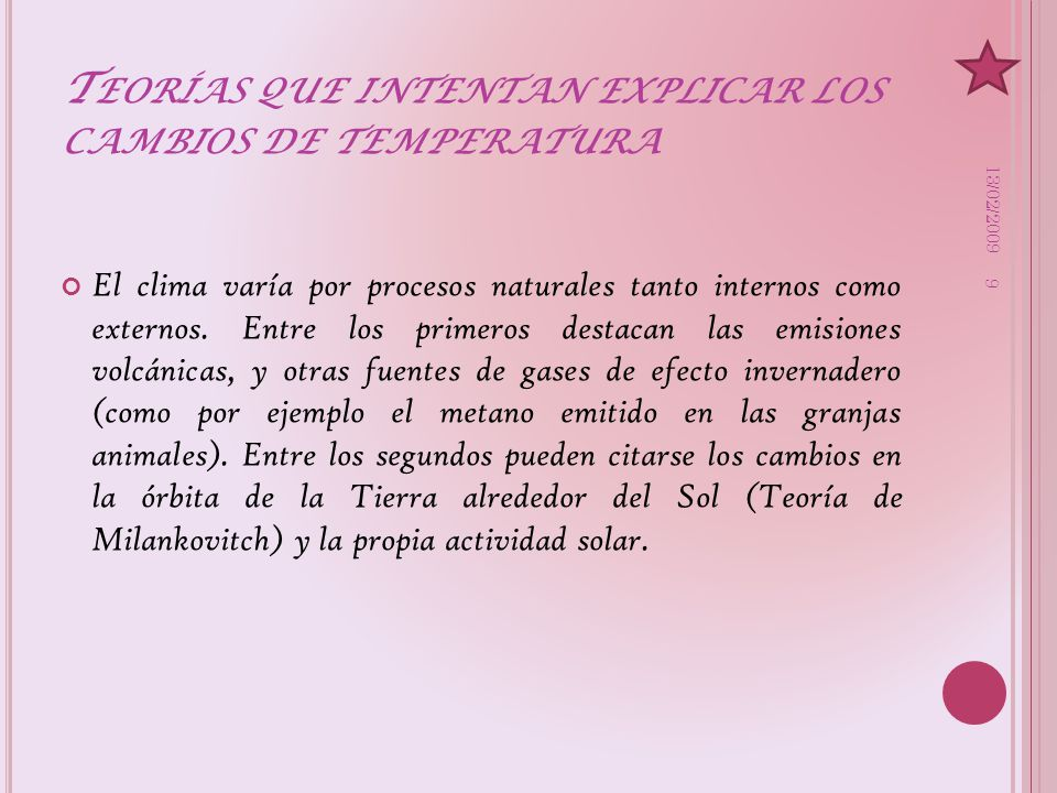 Dos teorías: Teoría de los gases invernadero Teoría de la variación solar 13/02/2009 10