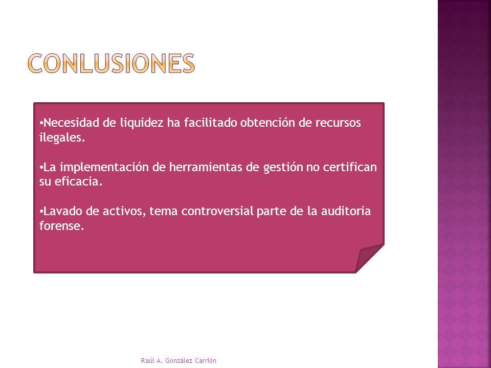 Necesidad de liquidez ha facilitado obtención de recursos ilegales. La implementación de herramientas de gestión no certifican su eficacia. Lavado de