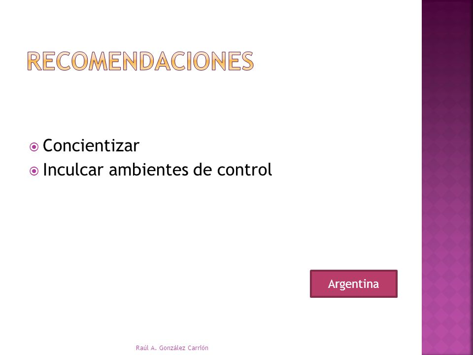 Concientizar Inculcar ambientes de control Raúl A. González Carrión Argentina