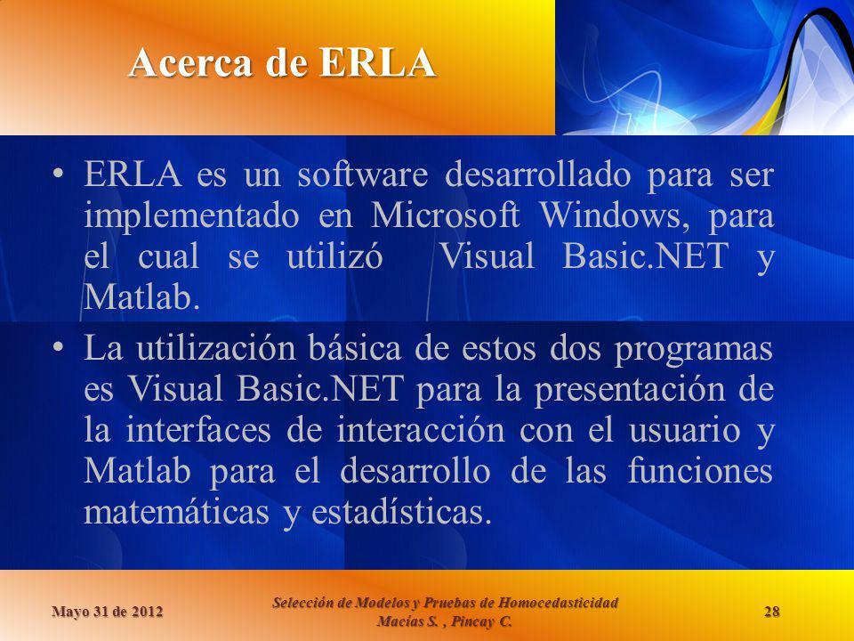 Acerca de ERLA ERLA es un software desarrollado para ser implementado en Microsoft Windows, para el cual se utilizó Visual Basic.NET y Matlab. La util