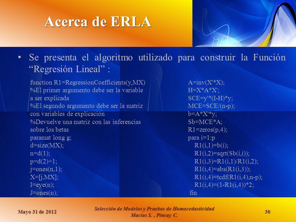 Acerca de ERLA Se presenta el algoritmo utilizado para construir la Función Regresión Lineal : Mayo 31 de 2012 Selección de Modelos y Pruebas de Homoc