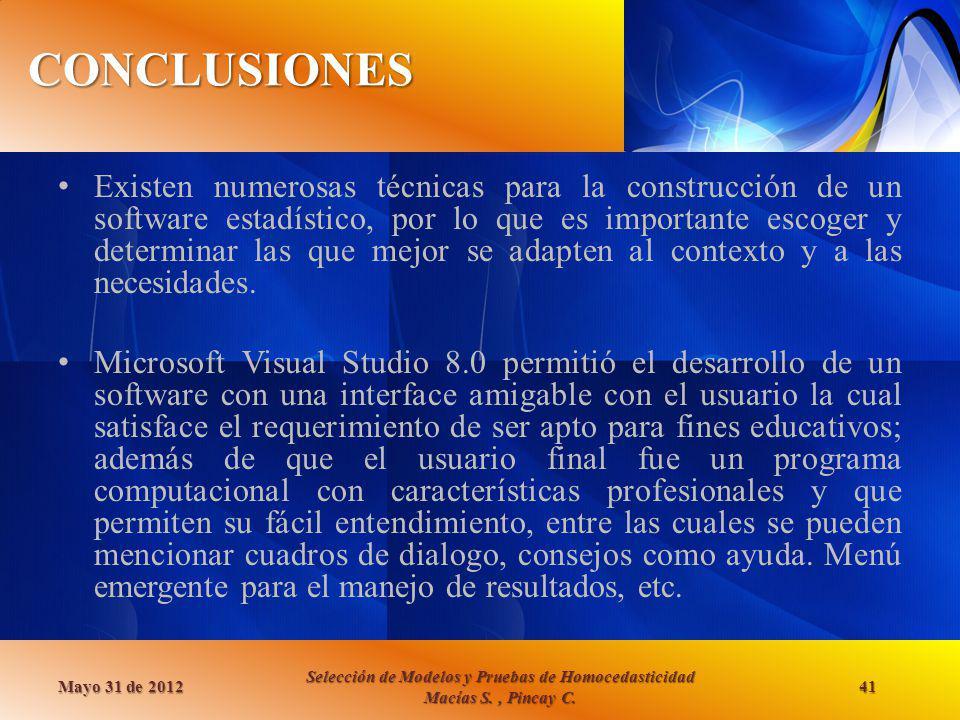 CONCLUSIONES Mayo 31 de 2012 Selección de Modelos y Pruebas de Homocedasticidad Macías S., Pincay C. 41 Existen numerosas técnicas para la construcció
