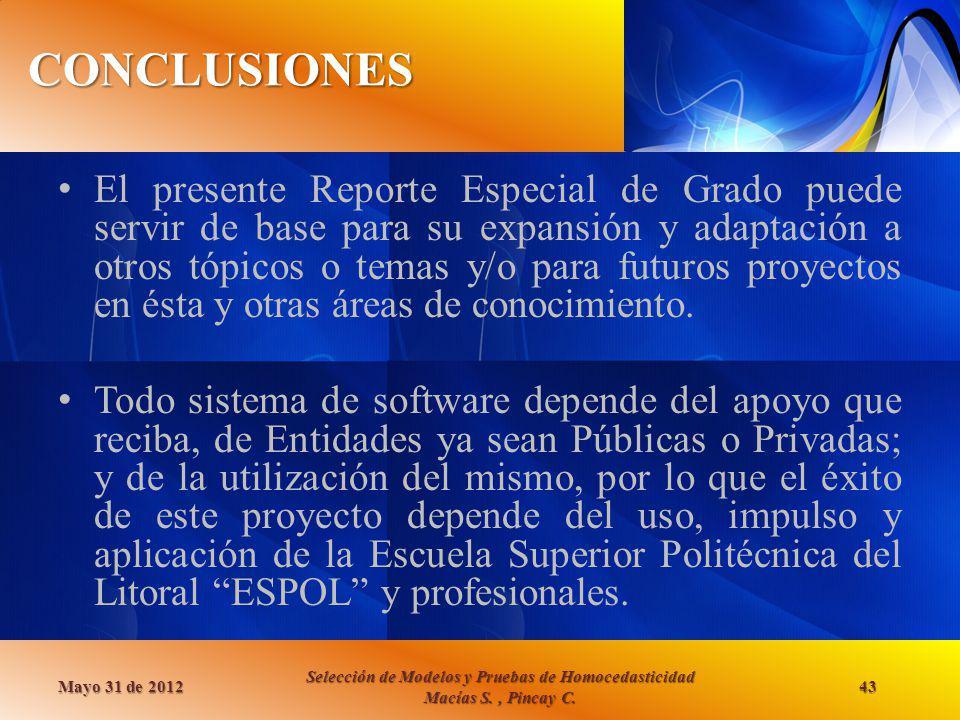 CONCLUSIONES Mayo 31 de 2012 Selección de Modelos y Pruebas de Homocedasticidad Macías S., Pincay C. 43 El presente Reporte Especial de Grado puede se