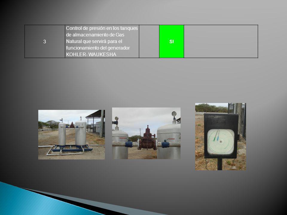 3 Control de presión en los tanques de almacenamiento de Gas Natural que servirá para el funcionamiento del generador KOHLER- WAUKESHA SI
