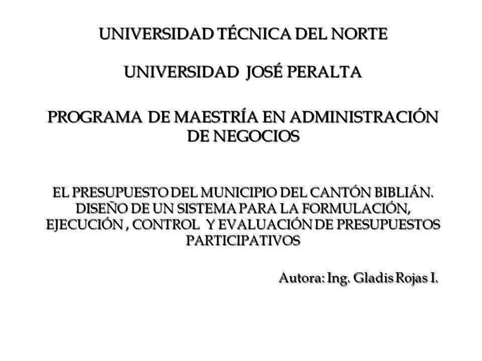 UNIVERSIDAD TÉCNICA DEL NORTE UNIVERSIDAD JOSÉ PERALTA PROGRAMA DE MAESTRÍA EN ADMINISTRACIÓN DE NEGOCIOS EL PRESUPUESTO DEL MUNICIPIO DEL CANTÓN BIBL