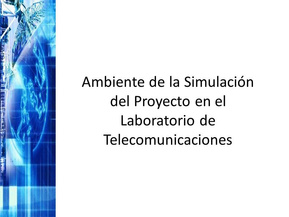 Ambiente de la Simulación del Proyecto en el Laboratorio de Telecomunicaciones