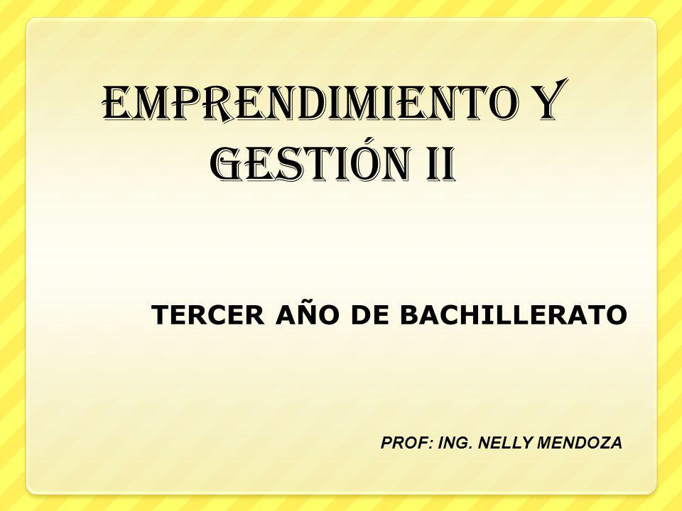 EMPRENDIMIENTO Y GESTIÓN II TERCER AÑO DE BACHILLERATO PROF: ING. NELLY MENDOZA
