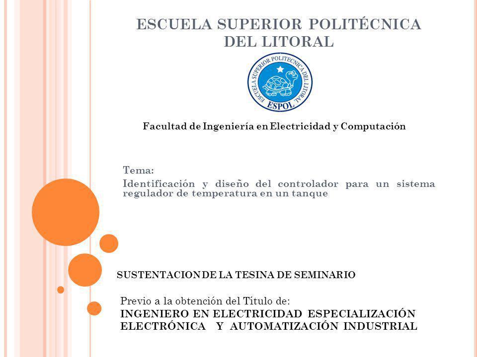 ESCUELA SUPERIOR POLITÉCNICA DEL LITORAL Tema: Identificación y diseño del controlador para un sistema regulador de temperatura en un tanque SUSTENTAC