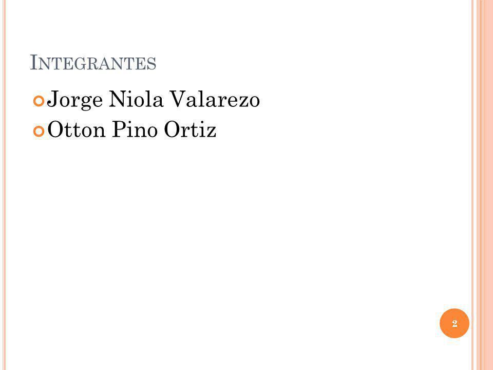 I NTEGRANTES Jorge Niola Valarezo Otton Pino Ortiz 2