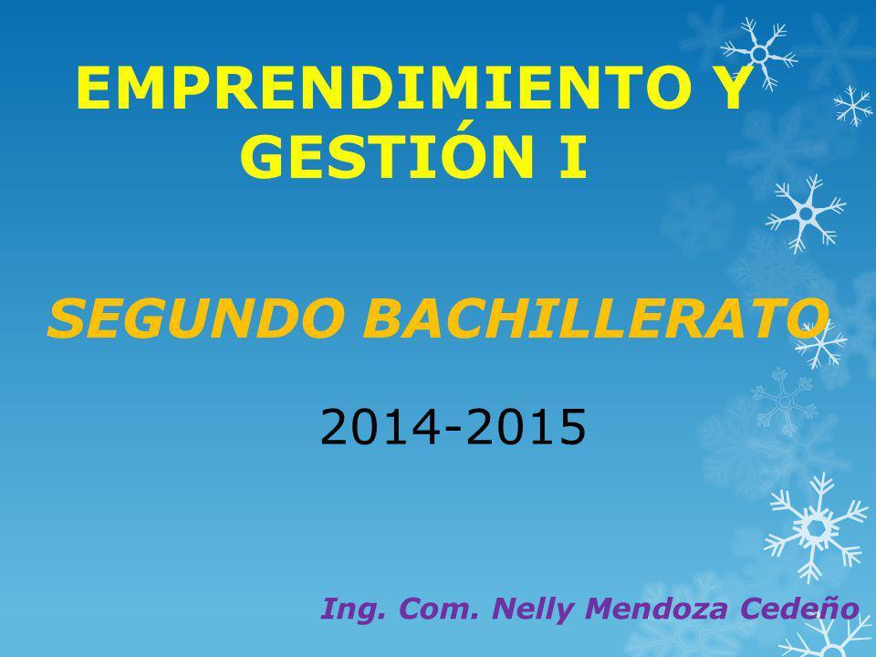 EMPRENDIMIENTO Y GESTIÓN I SEGUNDO BACHILLERATO 2014-2015 Ing. Com. Nelly Mendoza Cedeño