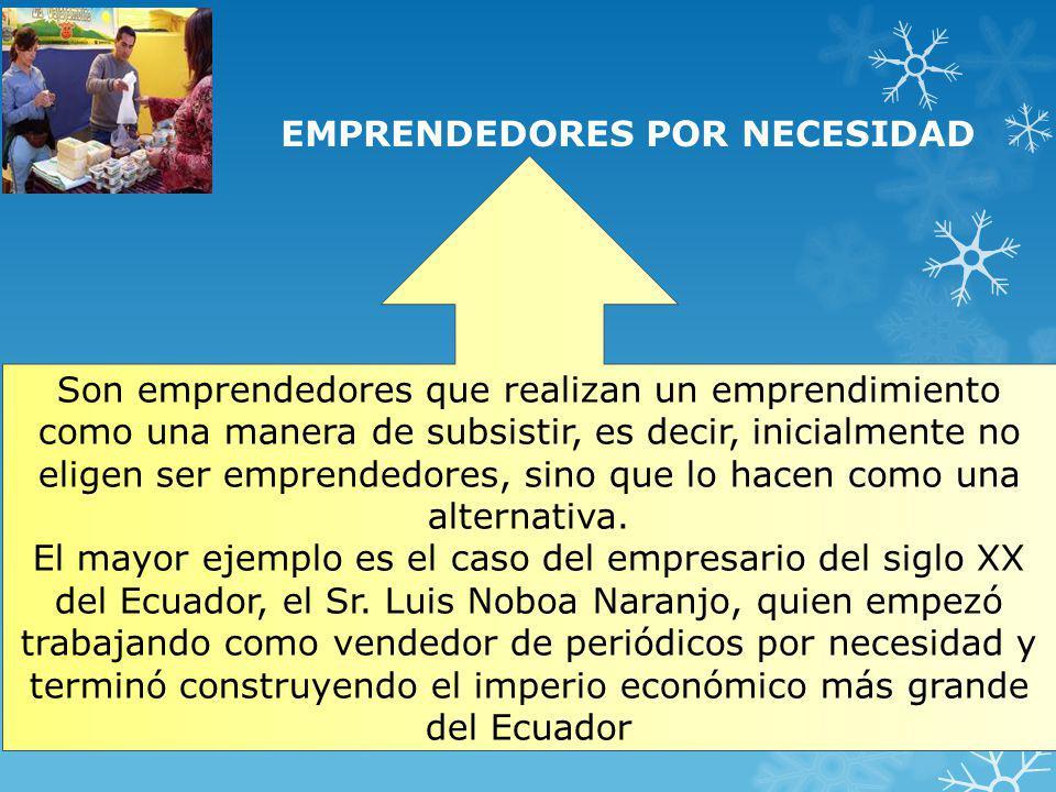 EMPRENDEDORES POR NECESIDAD Son emprendedores que realizan un emprendimiento como una manera de subsistir, es decir, inicialmente no eligen ser empren