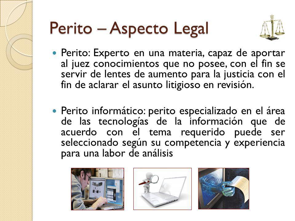 Perito – Aspecto Legal Perito: Experto en una materia, capaz de aportar al juez conocimientos que no posee, con el fin se servir de lentes de aumento