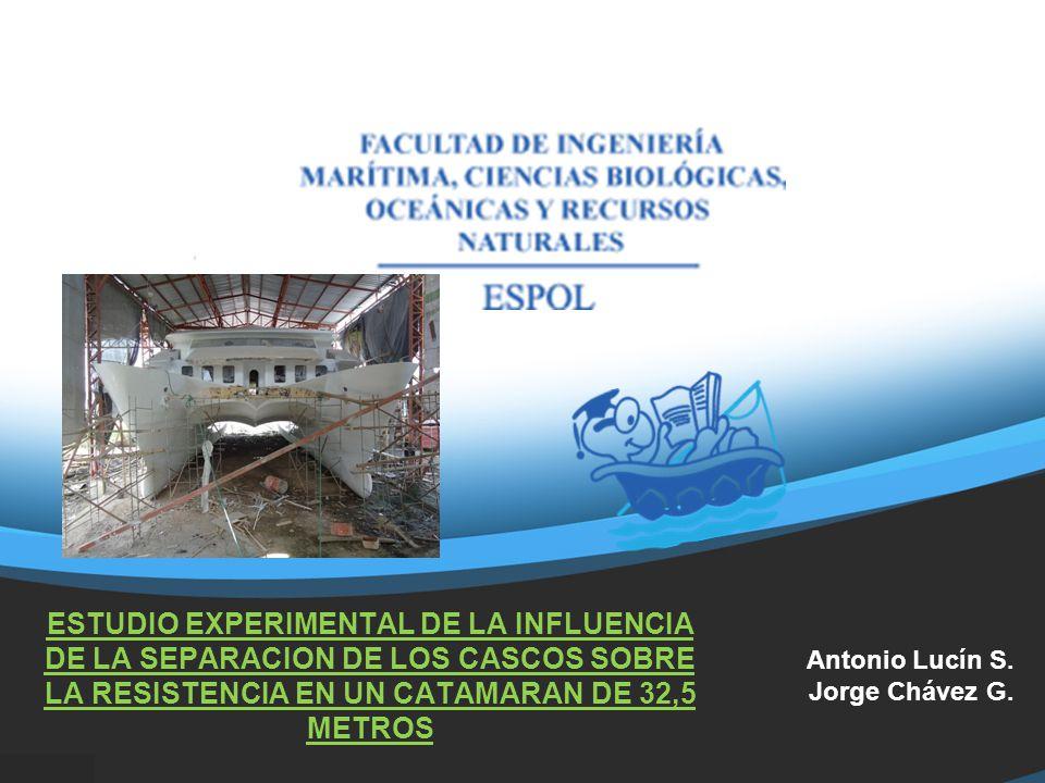 ESTUDIO EXPERIMENTAL DE LA INFLUENCIA DE LA SEPARACION DE LOS CASCOS SOBRE LA RESISTENCIA EN UN CATAMARAN DE 32,5 METROS Antonio Lucín S.