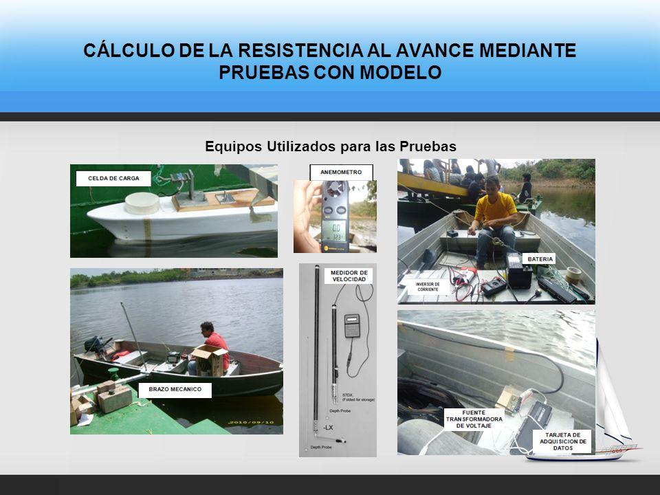 CÁLCULO DE LA RESISTENCIA AL AVANCE MEDIANTE PRUEBAS CON MODELO Equipos Utilizados para las Pruebas