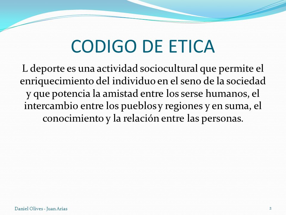 CODIGO DE ETICA L deporte es una actividad sociocultural que permite el enriquecimiento del individuo en el seno de la sociedad y que potencia la amis