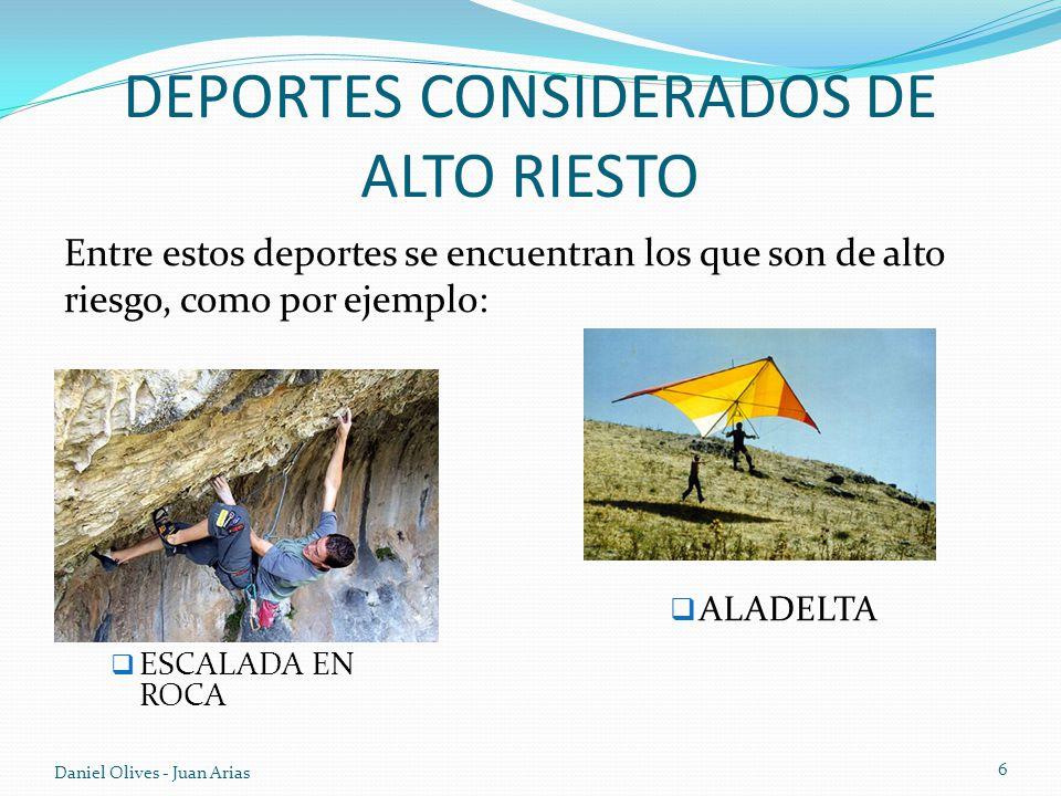 DEPORTES CONSIDERADOS DE ALTO RIESTO Entre estos deportes se encuentran los que son de alto riesgo, como por ejemplo: Daniel Olives - Juan Arias 6 ALA