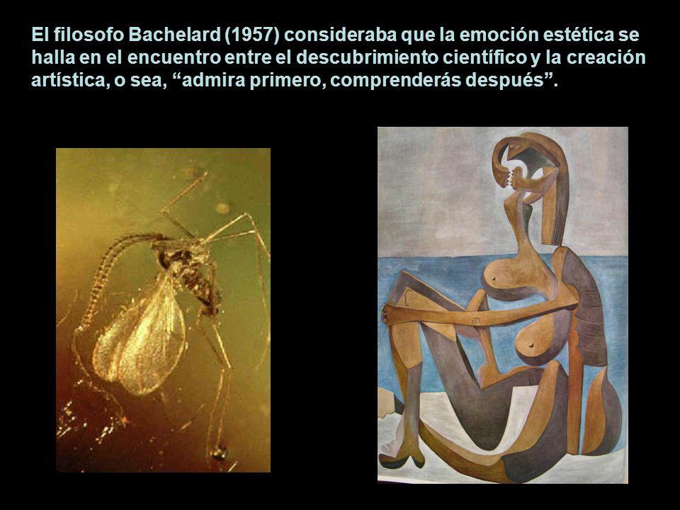 El filosofo Bachelard (1957) consideraba que la emoción estética se halla en el encuentro entre el descubrimiento científico y la creación artística,