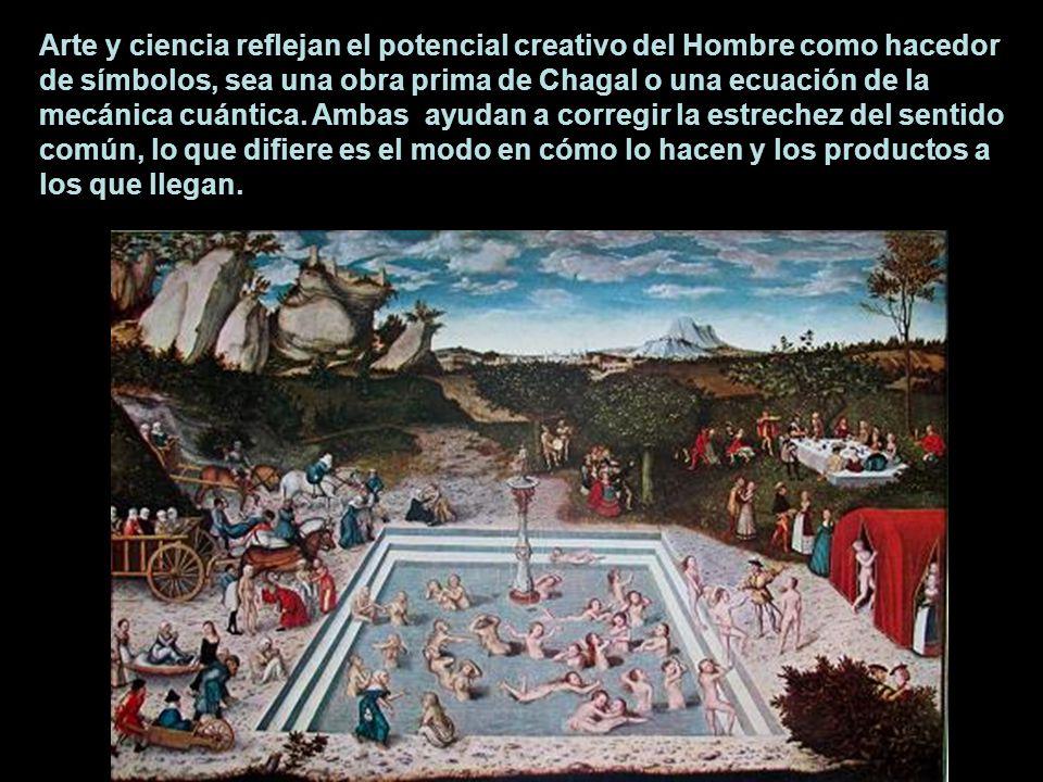 Arte y ciencia reflejan el potencial creativo del Hombre como hacedor de símbolos, sea una obra prima de Chagal o una ecuación de la mecánica cuántica