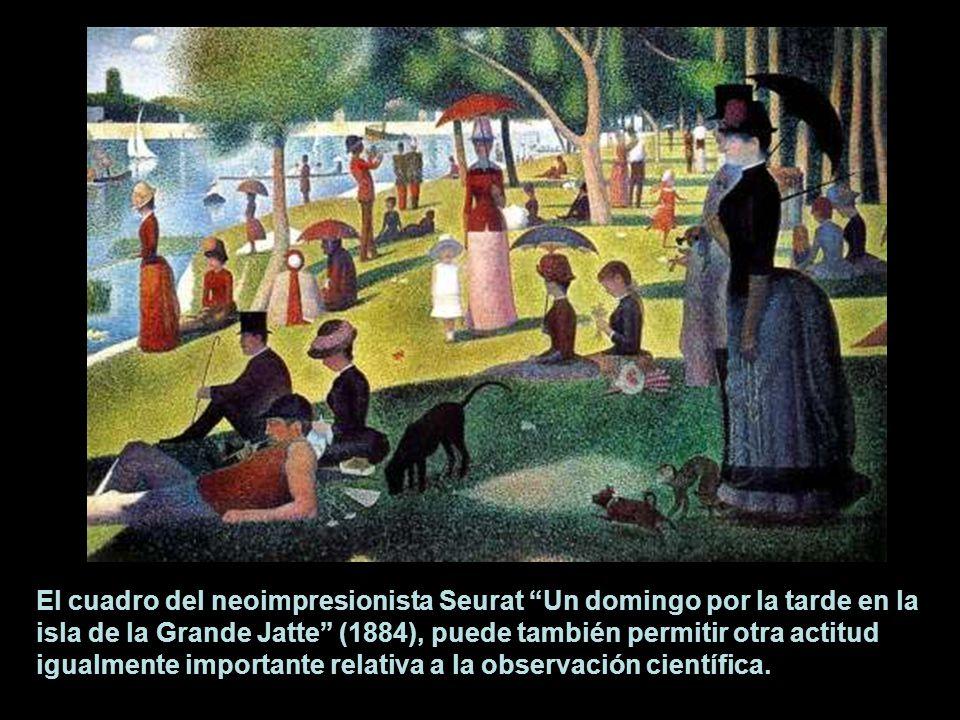 El cuadro del neoimpresionista Seurat Un domingo por la tarde en la isla de la Grande Jatte (1884), puede también permitir otra actitud igualmente imp