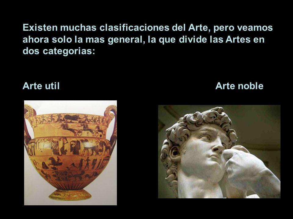 Existen muchas clasificaciones del Arte, pero veamos ahora solo la mas general, la que divide las Artes en dos categorias: Arte util Arte noble