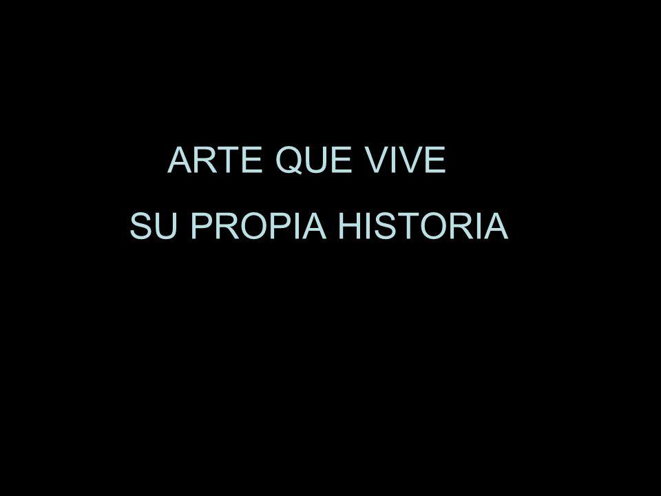 ARTE QUE VIVE SU PROPIA HISTORIA