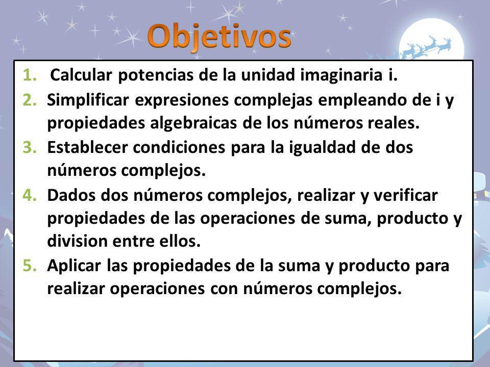1.Calcular potencias de la unidad imaginaria i. 2.Simplificar expresiones complejas empleando de i y propiedades algebraicas de los números reales. 3.