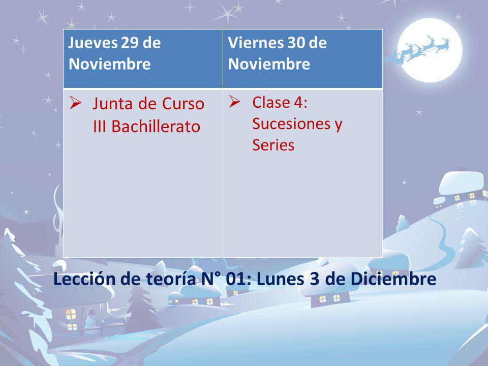 Jueves 29 de Noviembre Viernes 30 de Noviembre Junta de Curso III Bachillerato Clase 4: Sucesiones y Series Lección de teoría N° 01: Lunes 3 de Diciem