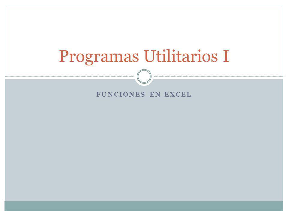 FUNCIONES EN EXCEL Programas Utilitarios I