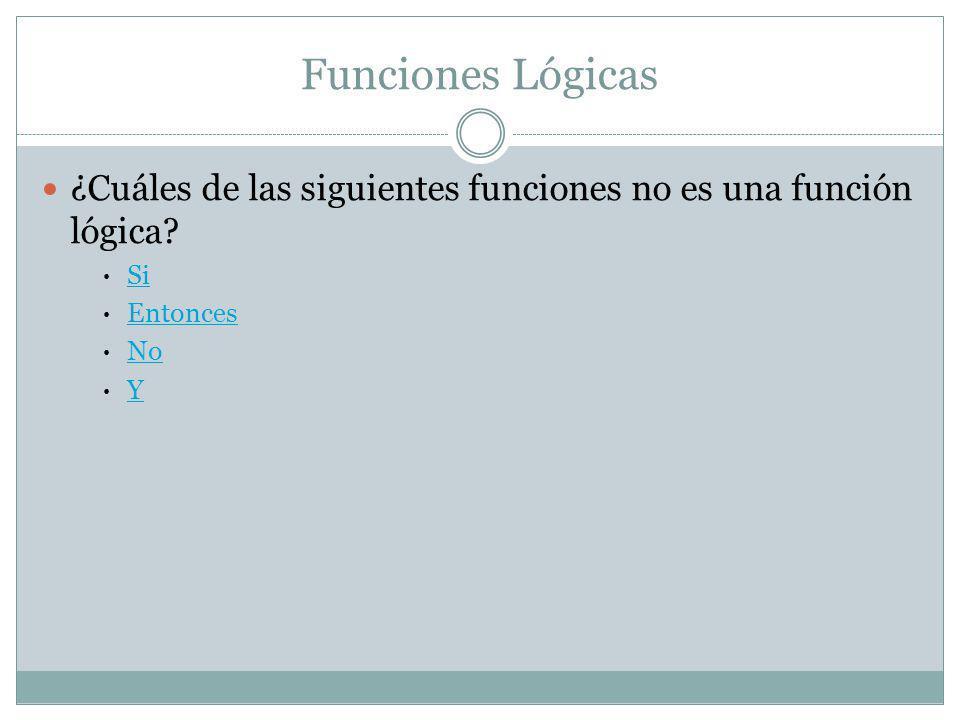 Funciones Lógicas ¿Cuáles de las siguientes funciones no es una función lógica? Si Entonces No Y