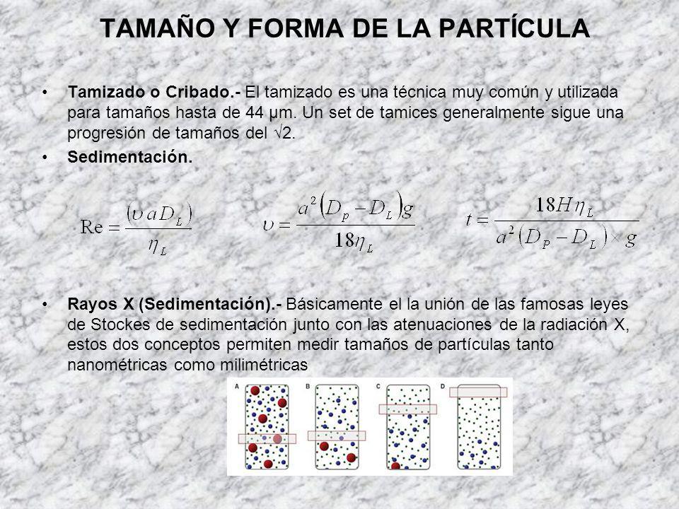 TAMAÑO Y FORMA DE LA PARTÍCULA Tamizado o Cribado.- El tamizado es una técnica muy común y utilizada para tamaños hasta de 44 µm. Un set de tamices ge