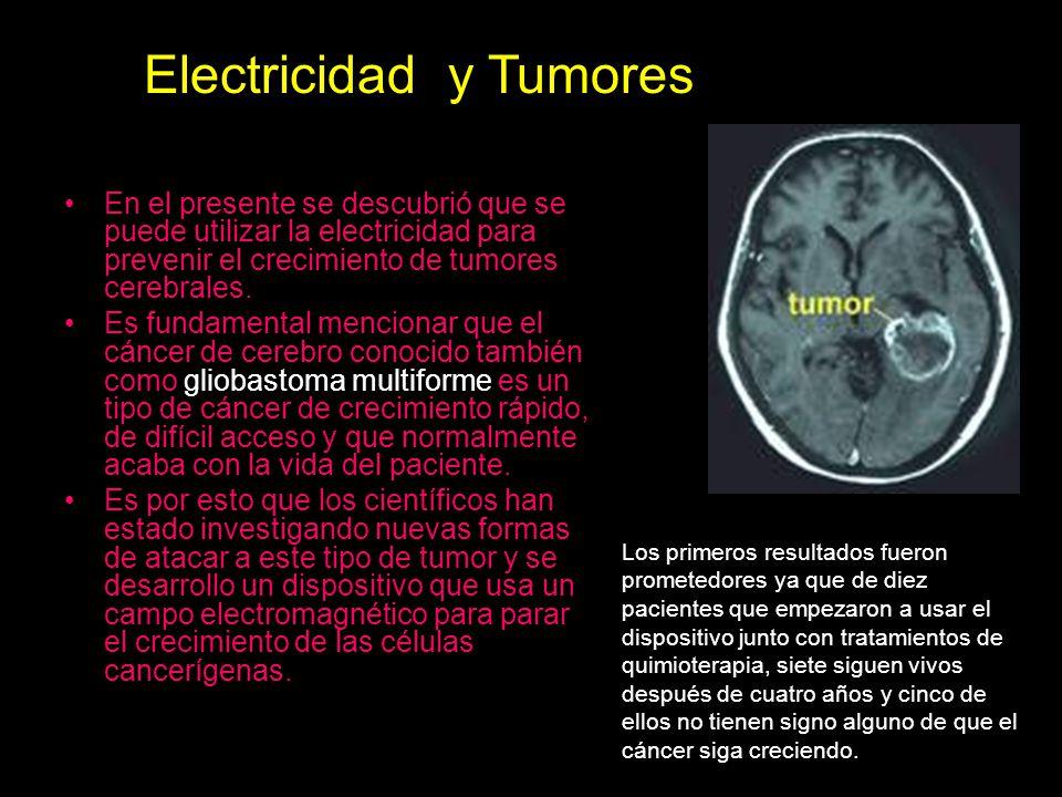 En el presente se descubrió que se puede utilizar la electricidad para prevenir el crecimiento de tumores cerebrales. Es fundamental mencionar que el