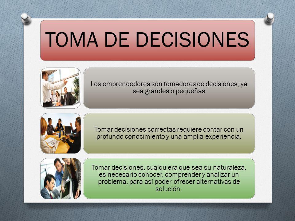 Los emprendedores son tomadores de decisiones, ya sea grandes o pequeñas Tomar decisiones correctas requiere contar con un profundo conocimiento y una