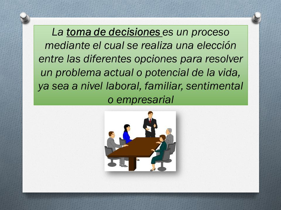 La toma de decisiones es un proceso mediante el cual se realiza una elección entre las diferentes opciones para resolver un problema actual o potencia