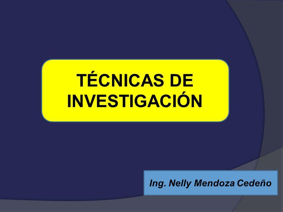 TÉCNICAS DE INVESTIGACIÓN Ing. Nelly Mendoza Cedeño