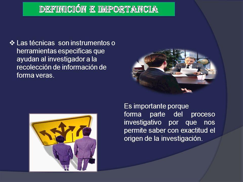 Las técnicas son instrumentos o herramientas especificas que ayudan al investigador a la recolección de información de forma veras. Es importante porq