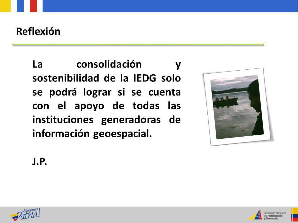 La consolidación y sostenibilidad de la IEDG solo se podrá lograr si se cuenta con el apoyo de todas las instituciones generadoras de información geoe