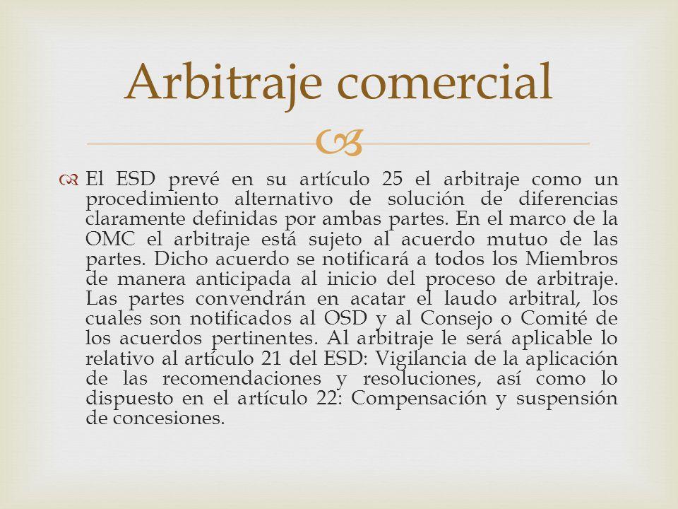 El ESD prevé en su artículo 25 el arbitraje como un procedimiento alternativo de solución de diferencias claramente definidas por ambas partes.
