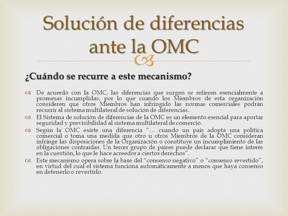 ¿Cuándo se recurre a este mecanismo? De acuerdo con la OMC, las diferencias que surgen se refieren esencialmente a promesas incumplidas, por lo que cu