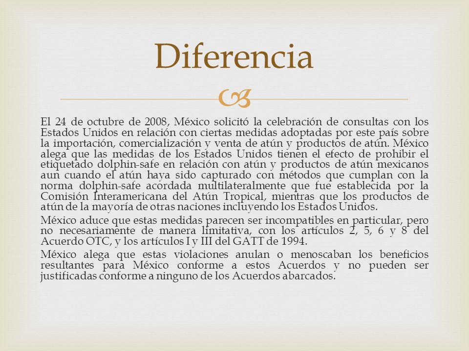 El 24 de octubre de 2008, México solicitó la celebración de consultas con los Estados Unidos en relación con ciertas medidas adoptadas por este país sobre la importación, comercialización y venta de atún y productos de atún.