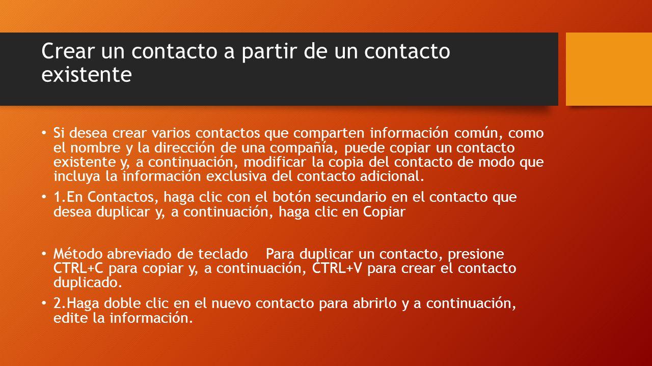 Crear un contacto a partir de un contacto existente Si desea crear varios contactos que comparten información común, como el nombre y la dirección de