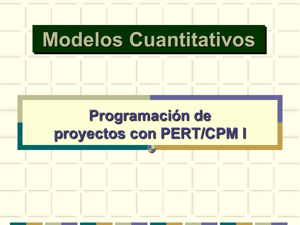Modelos Cuantitativos Programación de proyectos con PERT/CPM I