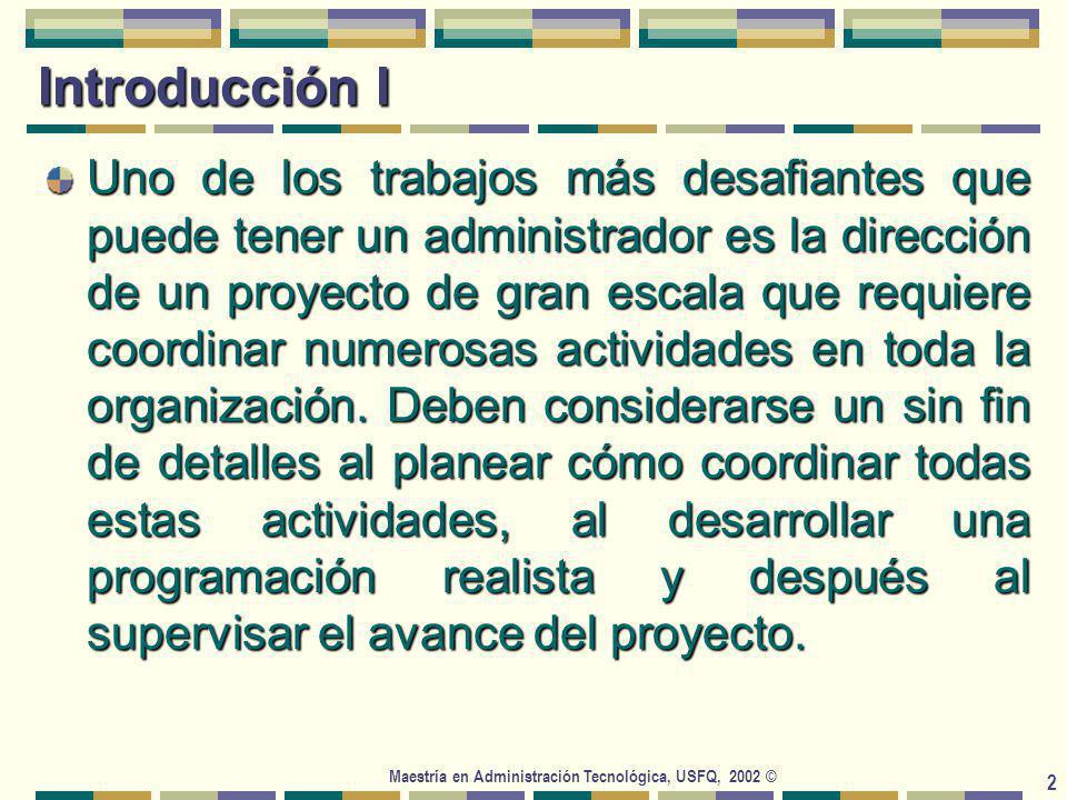 Maestría en Administración Tecnológica, USFQ, 2002 © 2 Introducción I Uno de los trabajos más desafiantes que puede tener un administrador es la dirección de un proyecto de gran escala que requiere coordinar numerosas actividades en toda la organización.