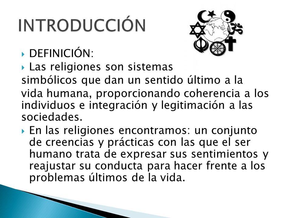 DEFINICIÓN: Las religiones son sistemas simbólicos que dan un sentido último a la vida humana, proporcionando coherencia a los individuos e integració